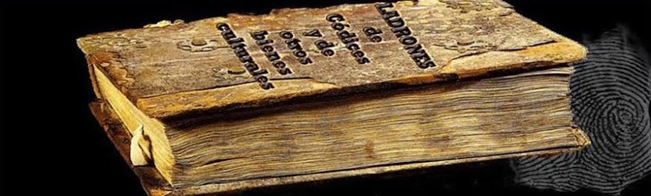 Ladrones de Códices y de otros Bienes Culturales