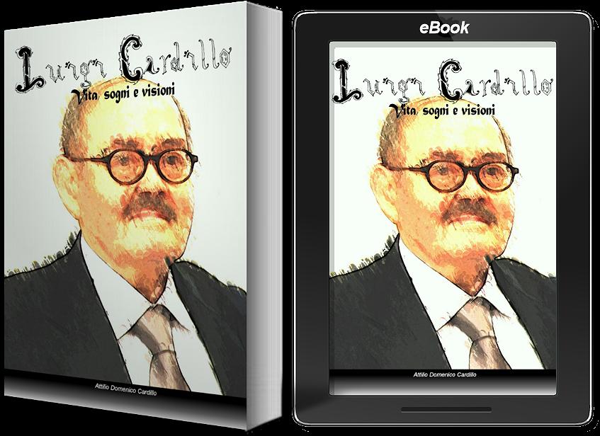 """""""LUIGI CARDILLO: vita, sogni e visioni"""" di Attilio Domenico Cardillo"""