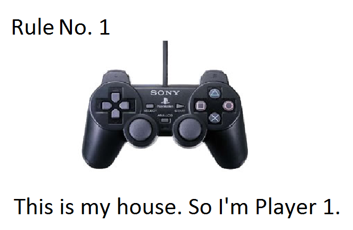 Rule No 1 - This Is My House, So I'm Player 1