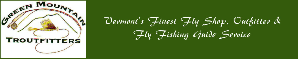 Green Mountain Troutfitters, Vermont Fly Shop, Vermont Fly Fishing Guides