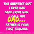 The greatest gift I ever had came from GOD, I call him dad... Father is your first teacher.