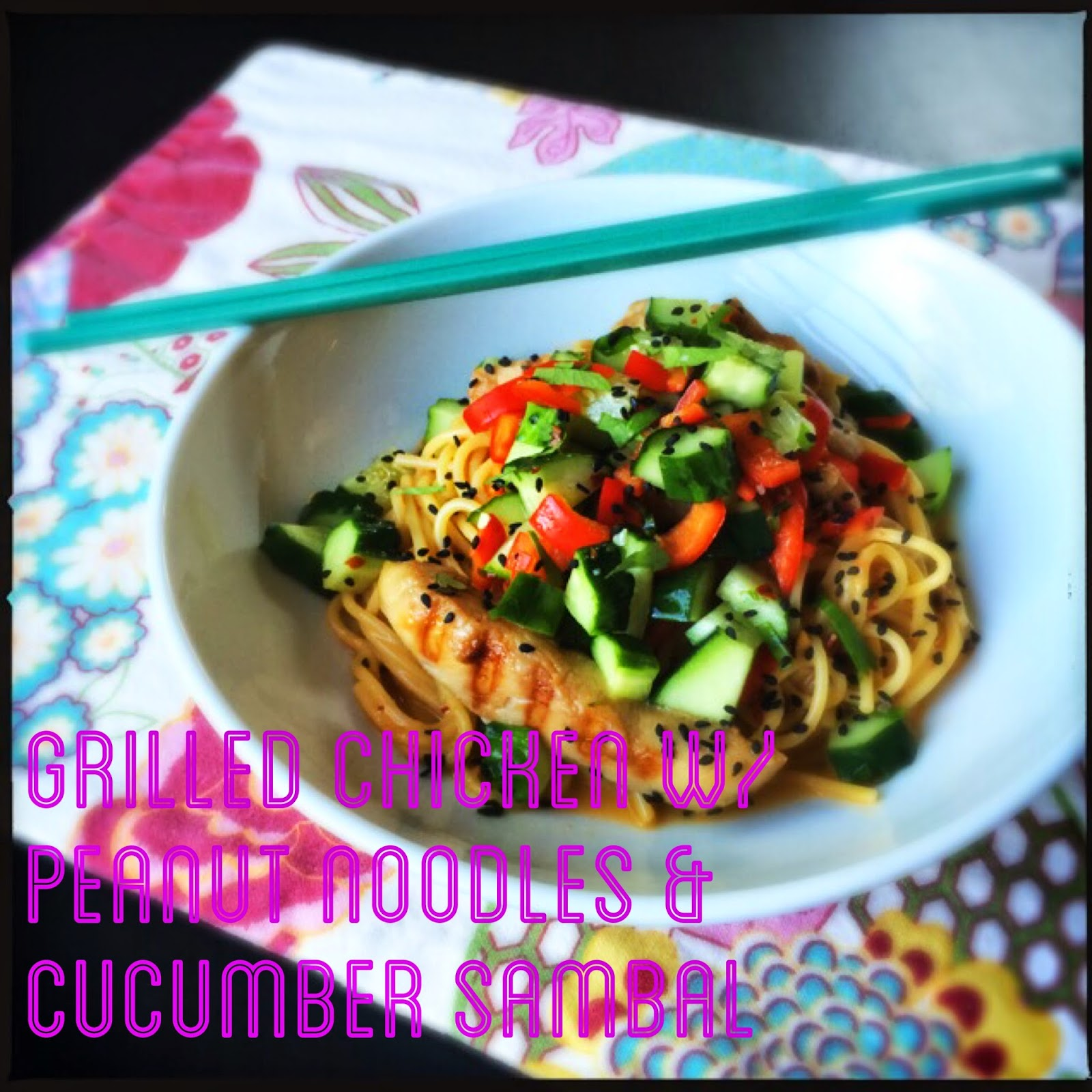 Grilled chicken with peanut noodles and a cucumber sambal. The Graffitied Gardenia