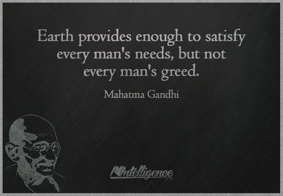 earth has enough for every man s needs but not every man s greed What does the quote earth provides enough to satisfy every man's need but not every man's greed mean.