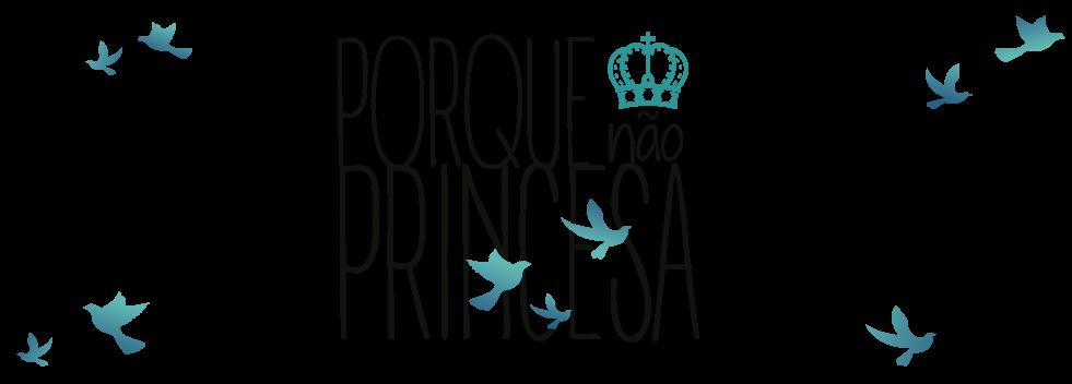 Porque não princesa