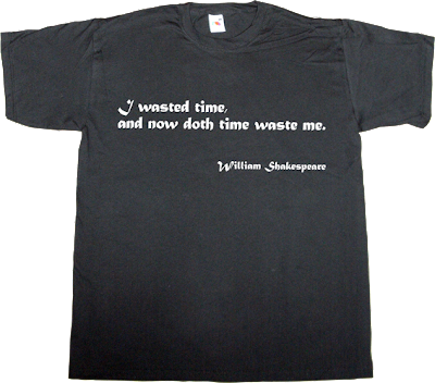 brilliant sentence william Shakespeare time passes t-shirt ephemeral-t-shirts