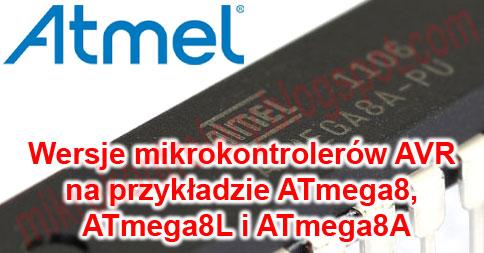 Wersje mikrokontrolerów AVR na przykładzie ATmega8, ATmega8L i ATmega8A.