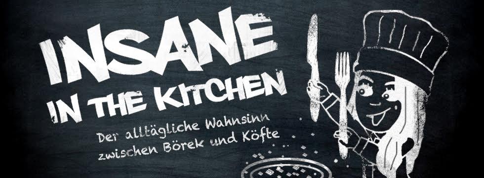 Insane in the Kitchen - der alltägliche Wahnsinn zwischen Börek und Köfte