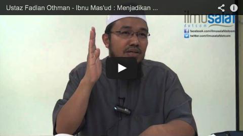 Ustaz Fadlan Othman – Ibnu Mas'ud : Menjadikan Para Sahabat Sebagai Teladan