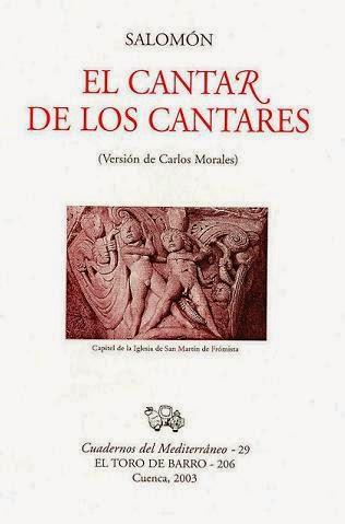 """Salomón, """"El Cantar de los Cantares"""" Versión de Carlos Morales Col. Cuadernos del Mediterráneo. Ed. El Toro de Barro, Tarancón de Cuenca 2003. edicioneseltorodebarro@yahoo.es"""