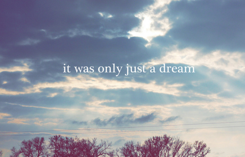 It was only just a dream song lyrics
