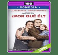 ¿Por que el? (2016) Web-DL 1080p Audio Dual Latino/Ingles 5.1