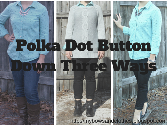 Polka Dot Button Down Three Ways. http://mybowsandclothes.blogspot.com/. #polkadot #threeways #outfit #outfitinspiration #outfitpost #remix #BowsandClothes