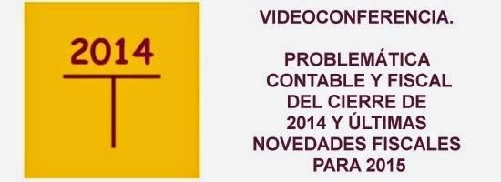 Videoconferencia sobre Problemática contables y fiscal del cierre de 2014 y novedades 2015