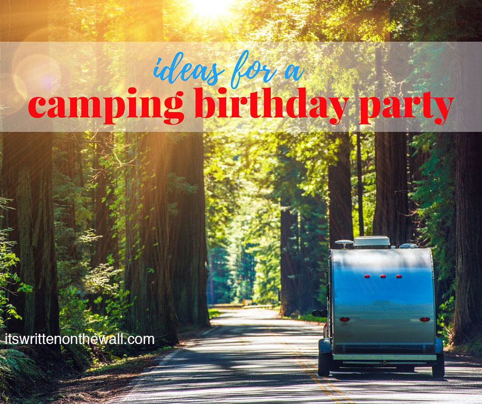 Great Ideas for Party and Food for a Camping Birthday Party!