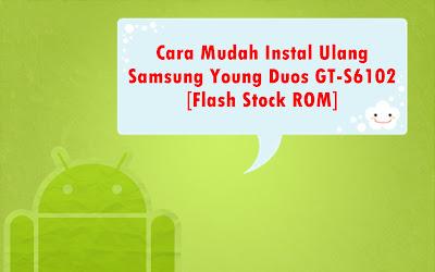 Cara Mudah Instal Ulang Samsung Young Duos GT-S6102 [Flash Stock ROM]