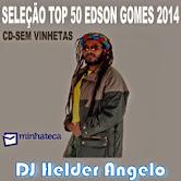 SELEÇÃO TOP 50 EDSON GOMES 2014 CD-SEM VINHETAS By DJ HELDER ANGELO
