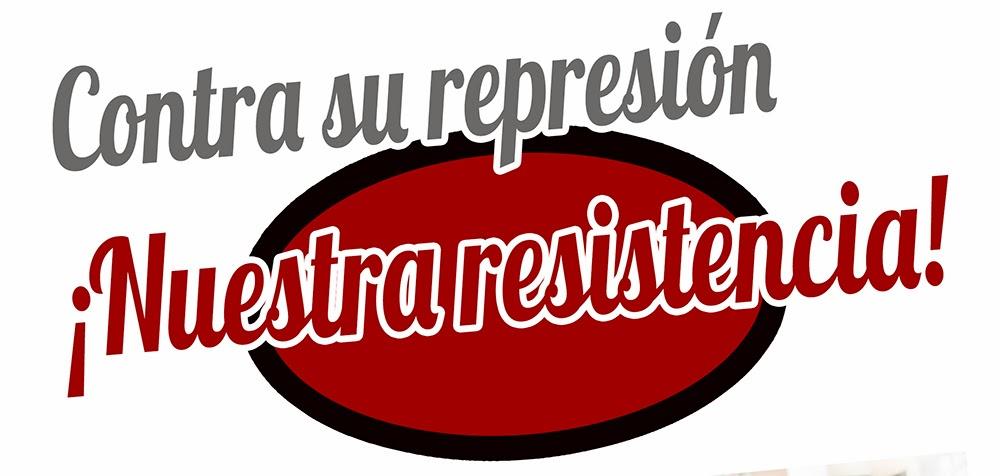 Contra su represión, nuestra resistencia