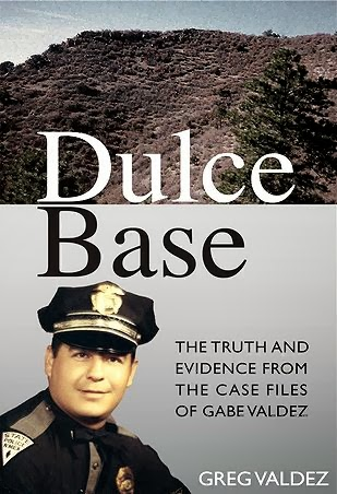 Dulce Base, The Truth and Evidence from the Case Files of Gabe Valdez