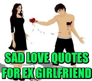 Sad Love Quotes For Your EX Girlfriend To Bring Her Back
