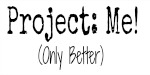 Project: Me, Only Better!