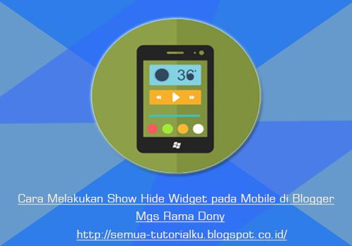 Cara Melakukan Show Hide Widget pada Mobile di Blogger