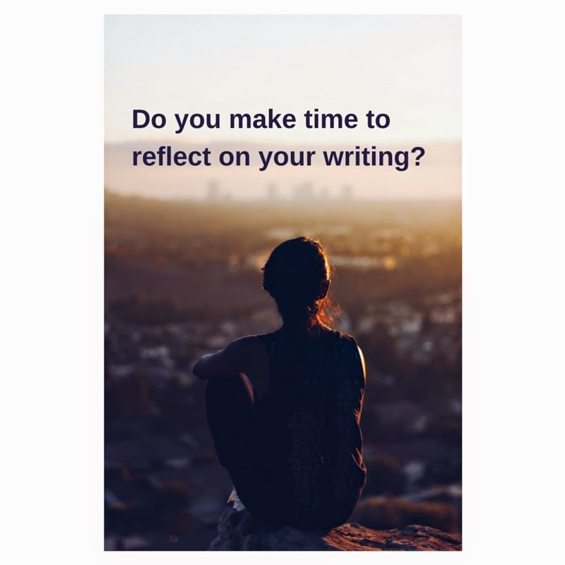 Make time to reflect on your writing and writing process.