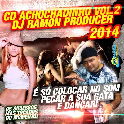 CD ACHOCHADINHO VOL.02 DJ RAMON PRODUCER 2014 04/06/2014