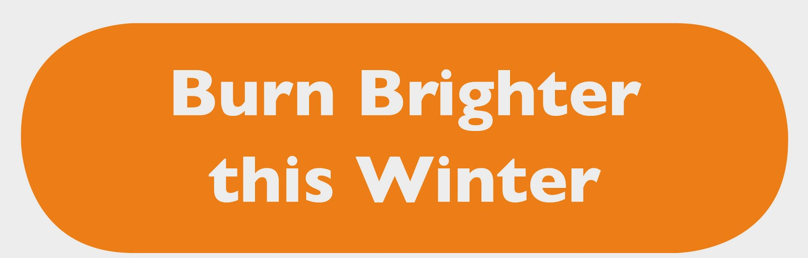 "Text ""Burn Brighter this Winter"" on orange background"