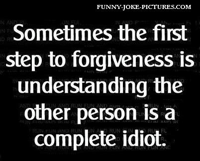 Funny Forgiveness Quote Saying Picture - Sometimes the first step to ...
