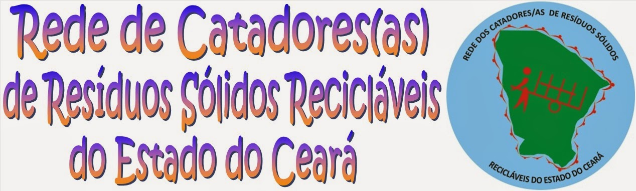 Rede de Catadores de Resíduos Sólidos Recicláveis do Estado do Ceará