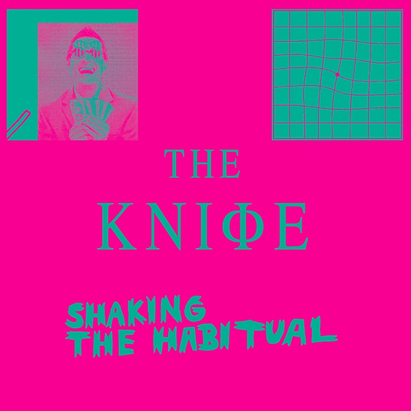 The Knife — Shaking the Habitual