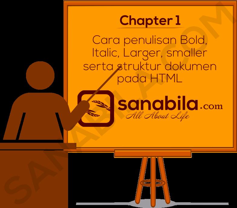 Chapter 1: Cara Membuat Tulisan Bold, Italic, Larger, smaller, dan Struktur Dokumen Pada HTML
