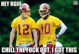 hey rgIII, chill the fuck out, I got this