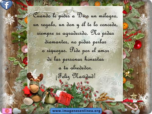Cuando le pides a Dios un milagro, un regalo, un don y Él te lo concede, siempre se agradecid@. No pidas diamentes, no pidas perlas o riquezas. Pide por el amor de las personas honestas a tu alrededor. ¡Feliz Navidad!