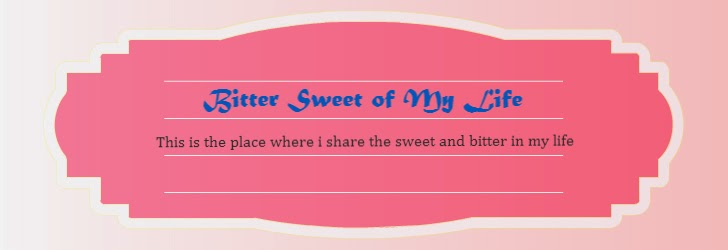 Bitter Sweet of My Life (^_^)