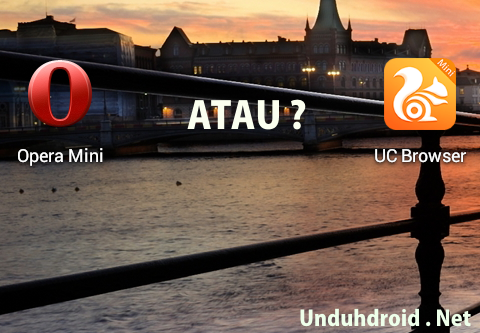 UC Browser Mini Atau Opera Mini di Android