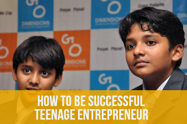 How to be a Successful Teenage Entrepreneur ?