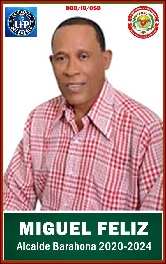 MIGUEL ANGEL FELIZ, ALCALDE PRSC/LFP BARAHONA 2020-2024