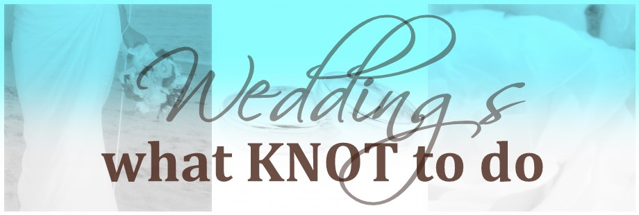 Weddings: What Knot To Do