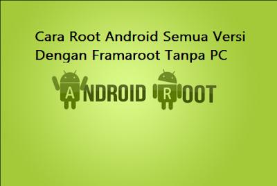 Cara Root Android Semua Versi Dengan Framaroot Tanpa PC