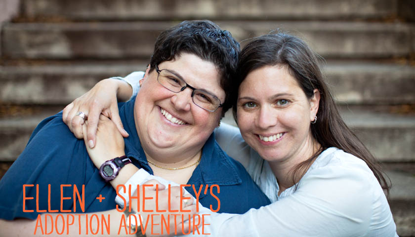 Ellen + Shelley's Adoption Adventure