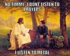 Funny Jesus Listens To Metal Not Prayer Joke Picture