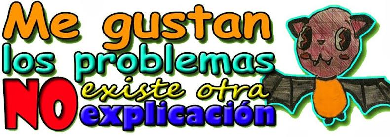 Me gustan los problemas, No existe otra explicación!!!
