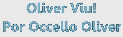 Oliver viu!