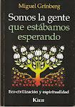 Libros recomendados:         SOMOS LA GENTE QUE ESTÁBAMOS ESPERANDO, de Miguel Grinberg