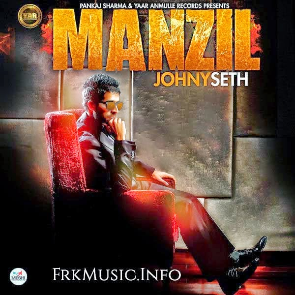 manzil mp3 Download, lyrics & hd video  johny seth  feat amzee sandhu  yaar anmulle records