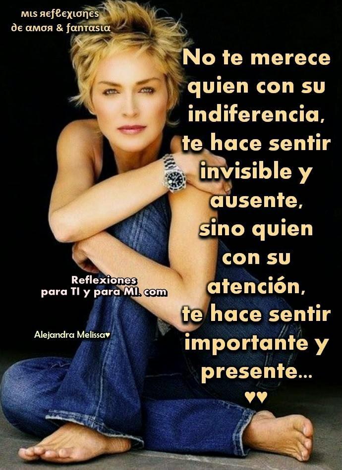 No te merece quien con su indiferencia  te hace sentir invisible y ausente, sino quien con su atención te hace sentir importante y presente...