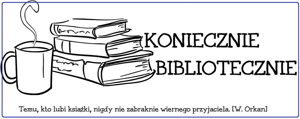 Koniecznie Bibliotecznie - moje subiektywne opinie o książkach