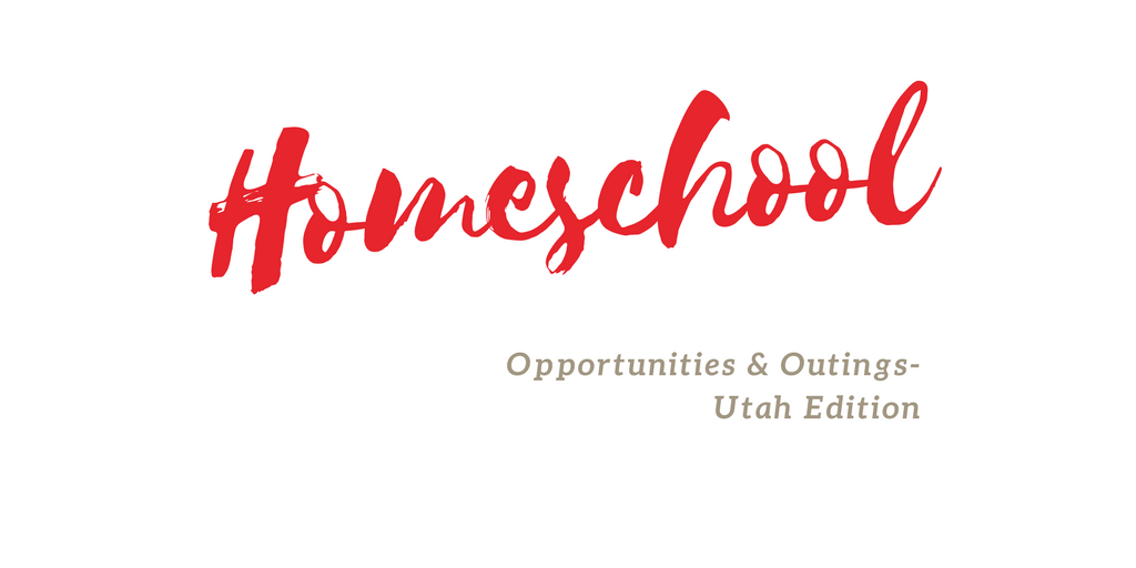 Homeschool Opps & Outings- Utah Edition