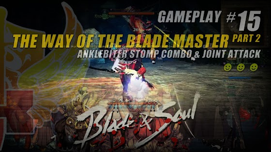 The Way Of The Blade Master Part 2 » Anklebiter Stomp & Joint Attack In Blade And Soul